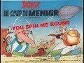 Asterix Et le Coup Du Menhir - You Spin me Round