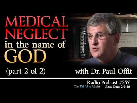 TTA Podcast 257: Medical Neglect in the Name of God- PART 2 OF 2 (with Dr. Paul Offit)
