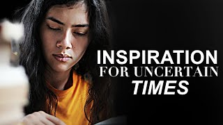 INSPIRATION FOR UNCERTAIN TIMES | Improve Your Mind - Inspirational & Motivational Video For Study