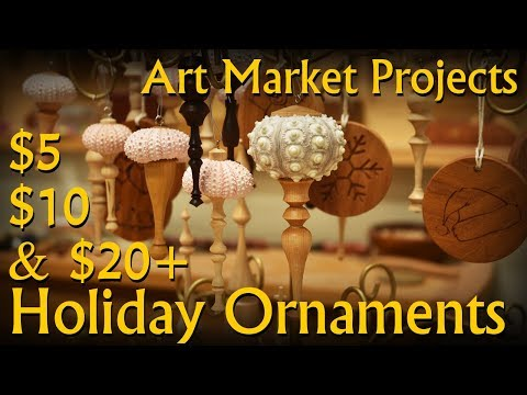 4 styles of $5, $10 & $20 Holiday Ornaments - Art/Farmers Market Projects