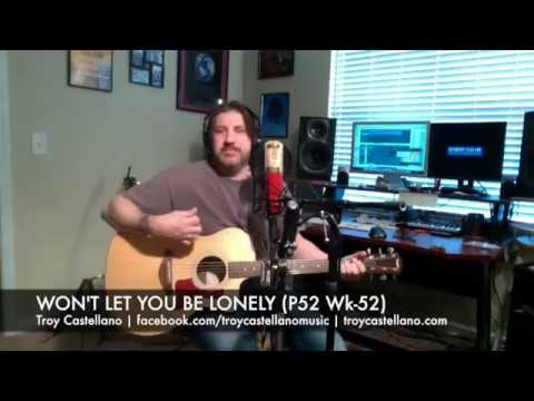 Won't Let You Be Lonely (P52-52) Troy Castellano