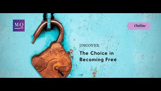 "The Choice in Becoming Free: MQ Learning ""Uncover Series"" Talk"
