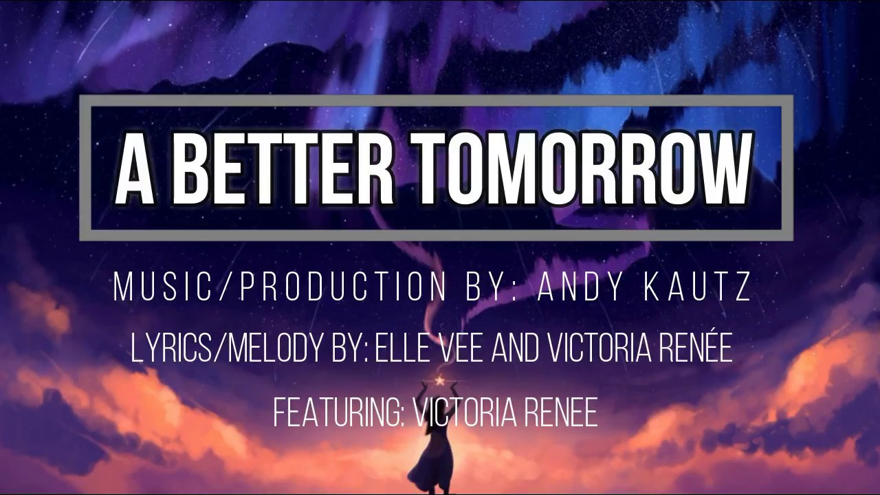 Download A Better Tomorrow As Featured on CNN/Rolex Call To Earth - Victoria Renée Lyric Video