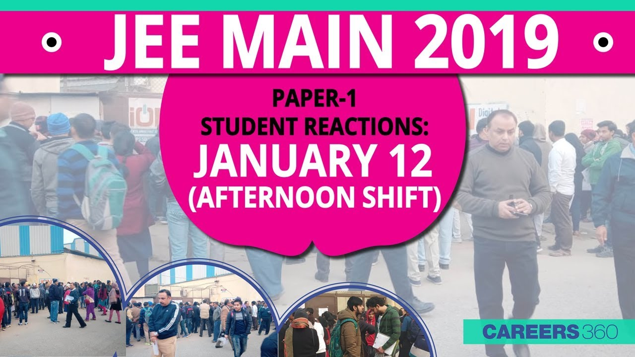 JEE Main 2019 Paper-1 Student Reactions: January 12 (Afternoon Shift)