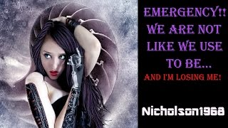 Emergency..We're Nothing Like We Use To Be..and I'm Losing Me!