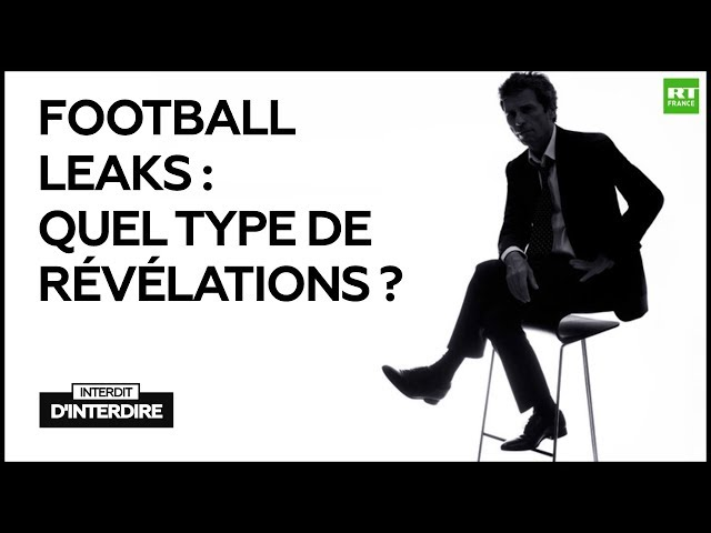 Interdit d'Interdire - Football Leaks : quel type de révélations ?