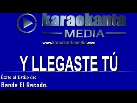 Karaokanta - Banda El Recodo - Y llegaste tú
