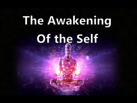 The Awakening of the Self -  Discovering a More Personal Relationship With Reality & Conciousness