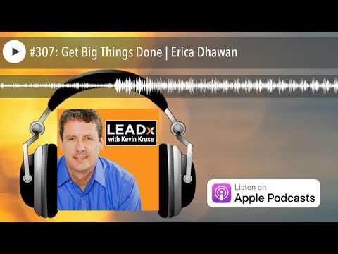 #307: Get Big Things Done | Erica Dhawan