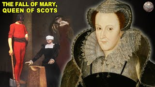The Downfall of Mary Queen of Scots
