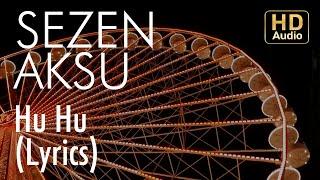 Sezen Aksu - Hu Hu  (Lyrics I Şarkı Sözleri)