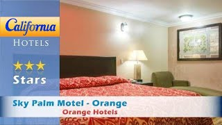 Sky Palm Motel - Orange, Orange Hotels - California