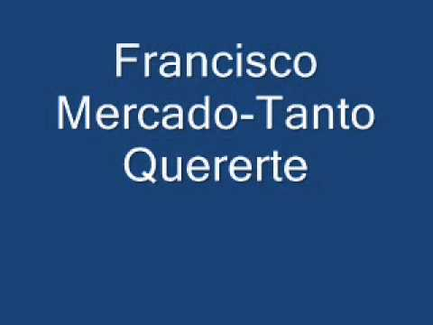 Francisco Mercado tanto quererte.wmv