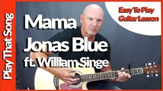Video How To Play Mama by Jonas Blue ft. William Singe- Easy Guitar Lesson download MP3, 3GP, MP4, WEBM, AVI, FLV Januari 2018