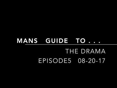 Mans Guide To...the drama Ep5