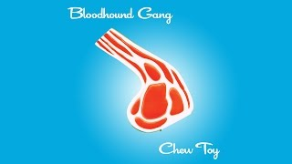 Bloodhound Gang - Chew Toy