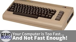 Your Computer is Too Fast... And Not Fast Enough!