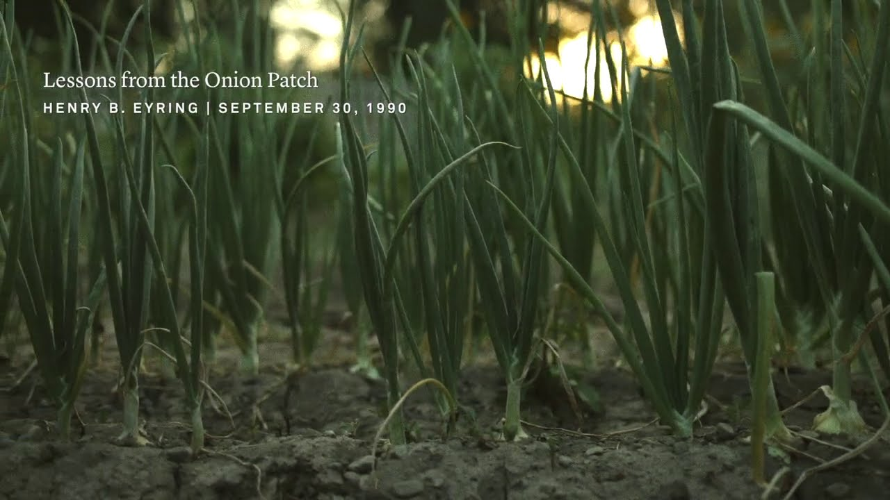 Inspiring Short: Lessons from the Onion Patch   Henry B. Eyring