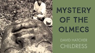 Mystery of the Olmecs with David Hatcher Childress.