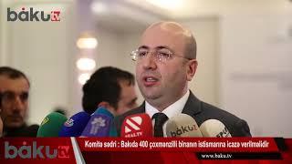 Komitə sədri : Bakıda 400 çoxmənzilli binanın istismarına icazə verilməlidir