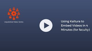 Using Kaltura to Embed Videos in 4 Minutes (for faculty)