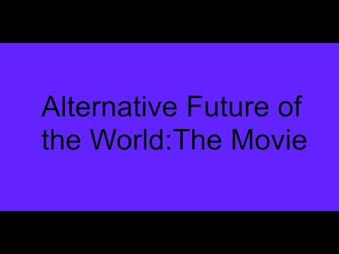 Alternative Future of the World: The Movie