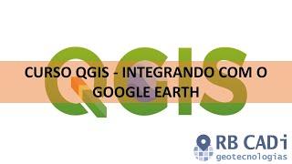 Curso QGIS - Integrando com o Google Earth