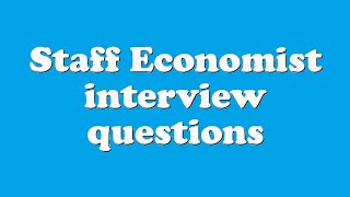 Staff Economist interview questions