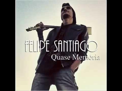 Felipe Santiago - Quase Memória
