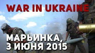 Ukraine War 2015 — Битва за Марьинку, 3 июня/Battle for Marinka, 3rd of june
