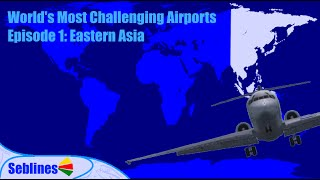 The Most Challenging Airports in FSX: Episode 1 - Eastern Asia