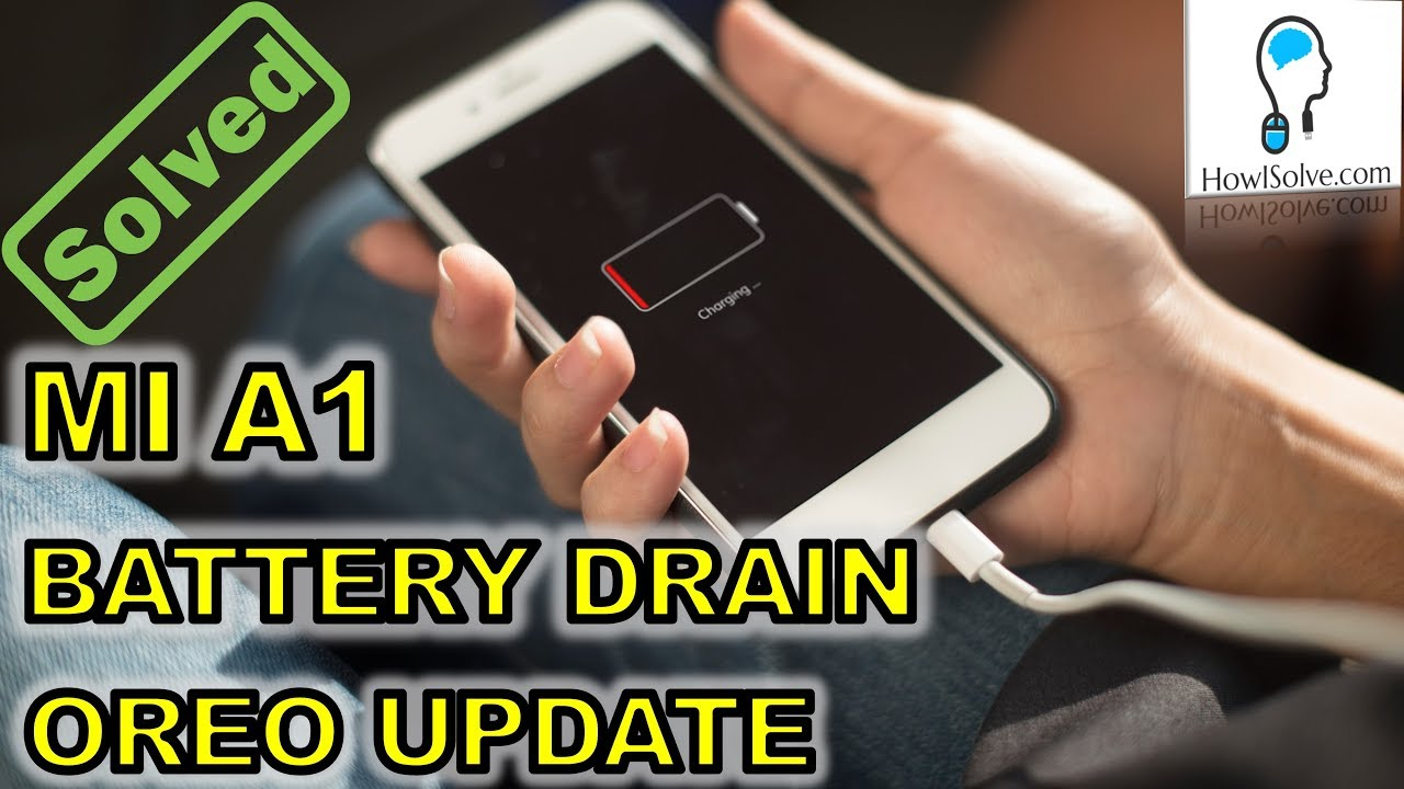 How to fix Xiaomi Mi A1 Battery Drain Oreo Update - How I Solve