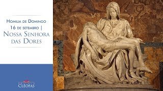 Meditação da homilia de Domingo (16/09) | Nossa Senhora das Dores