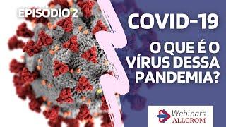Webinar Allcrom (Episódio 2) - O que é o vírus da Covid-19?