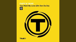 You Want My Love (Din Don Da Da) (Radio Edit)