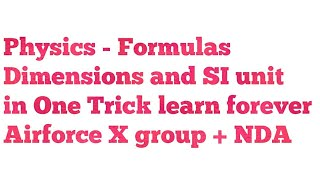 Physics - Formulas, Dimensions and SI units tricks to learn forever / Airforce X group / NDA