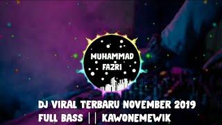 Dj Viral Terbaru November 2019 Full Bass Kawonemewik