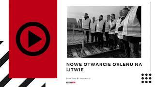 Rozmowa BiznesAlert.pl. Nowe otwarcie Orlenu na Litwie