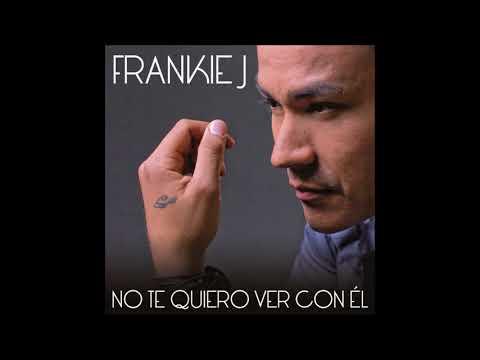 NO TE QUIERO VER CON EL  FRANKIE J  BACHATA