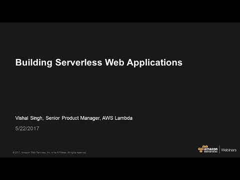 Building Serverless Web Applications  - 2017 AWS Online Tech Talks