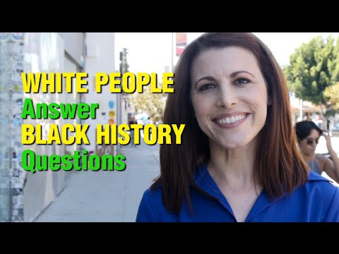 WHITE PEOPLE Answer BLACK HISTORY Questions