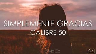 Calibre 50 - Simplemente Gracias (Letra)