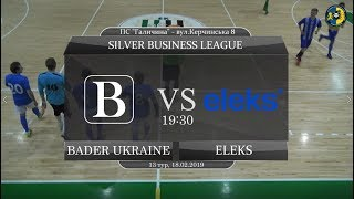Bader Ukraine - Eleks [Огляд матчу] (Silver Business League. 13 тур)