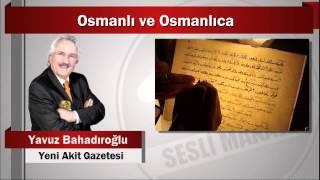 Yavuz Bahadıroğlu : Osmanlı ve Osmanlıca