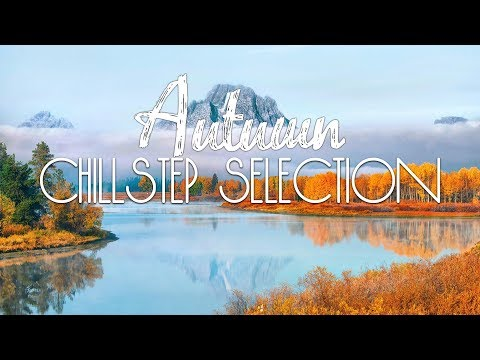 Autumn | Chillstep Selection #37