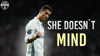 Cristiano Ronaldo ▸ She Doesnt Mind 2017┃skills, Tricks & Goals┃1080p Hd