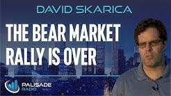 David Skarica: The Bear Market Rally is Over