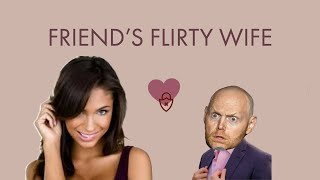 Bill Burr - Friend's Wife Wants ME