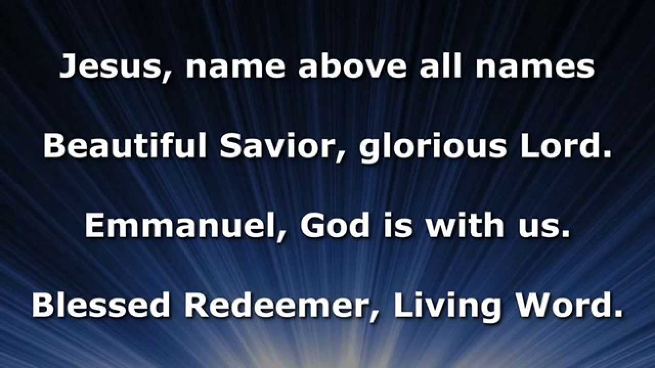 jesus name above all names An updated version of this hymn listing can be found at our new web site here retrieved from  , _name_above_all_names categories: first lines | moved this page was last modified on 17 november 2017, at 18:22 this page has been accessed 11,136 times.