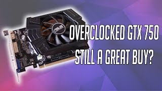 The Overclocked Asus GTX 750 Is Still a Great Budget Graphics Card